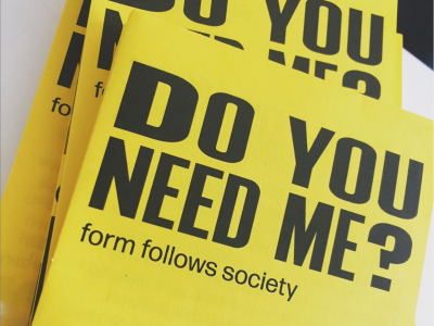 do you need me? form follows society